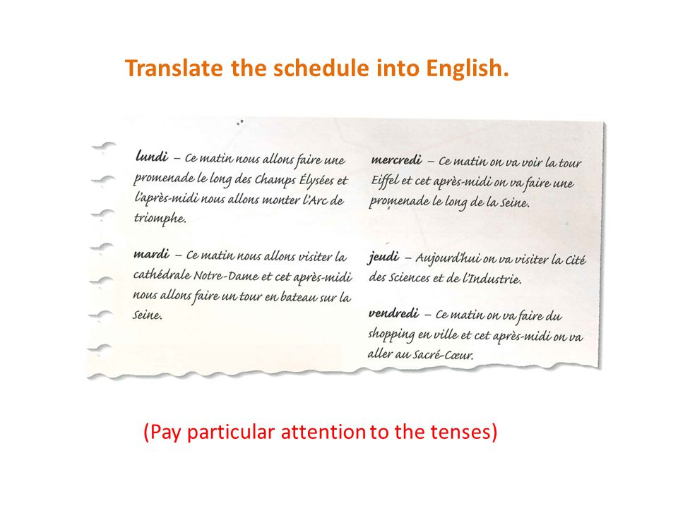 Translate the schedule into English. (Pay particular attention to the tenses)