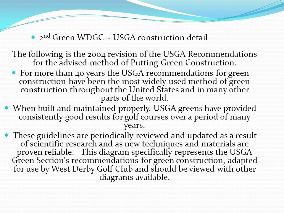 2 nd Green WDGC ~ USGA construction detail The following is the 2004 revision of the USGA Recommendations for the advised method of Putting Green Construction.