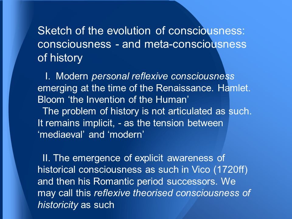 Sketch of the evolution of consciousness: consciousness - and meta-consciousness of history I.