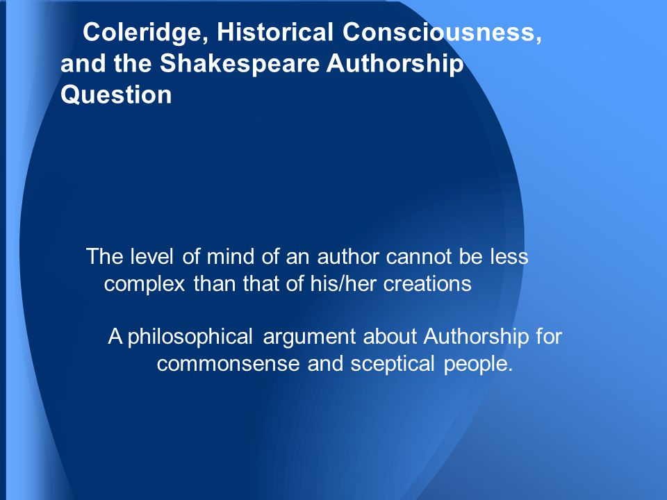 The level of mind of an author cannot be less complex than that of his/her creations A philosophical argument about Authorship for commonsense and sceptical people.