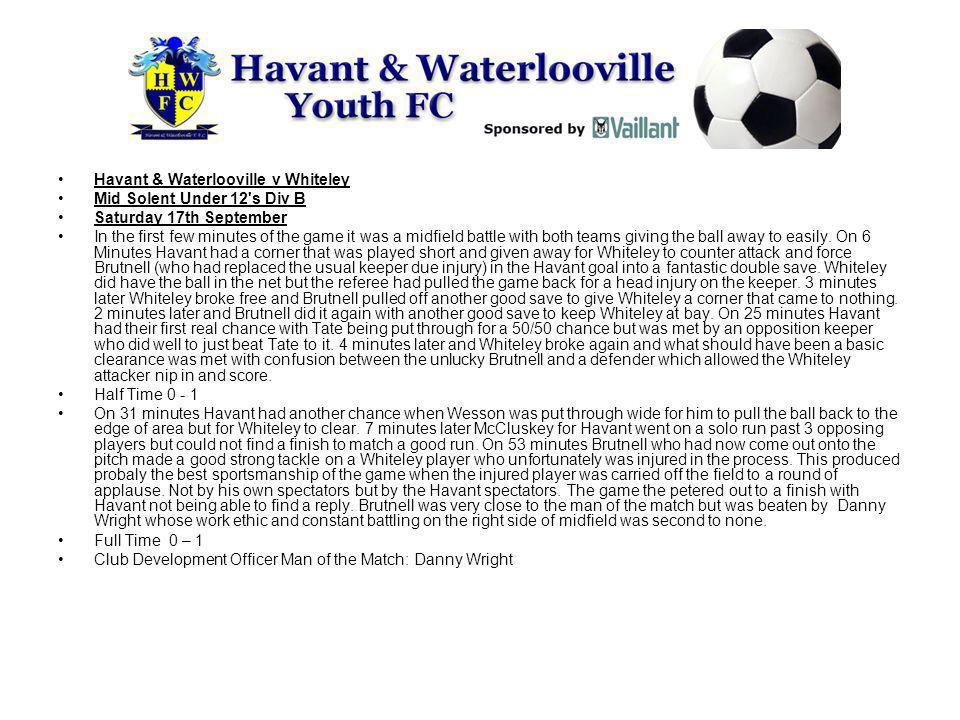 Havant & Waterlooville v Whiteley Mid Solent Under 12 s Div B Saturday 17th September In the first few minutes of the game it was a midfield battle with both teams giving the ball away to easily.