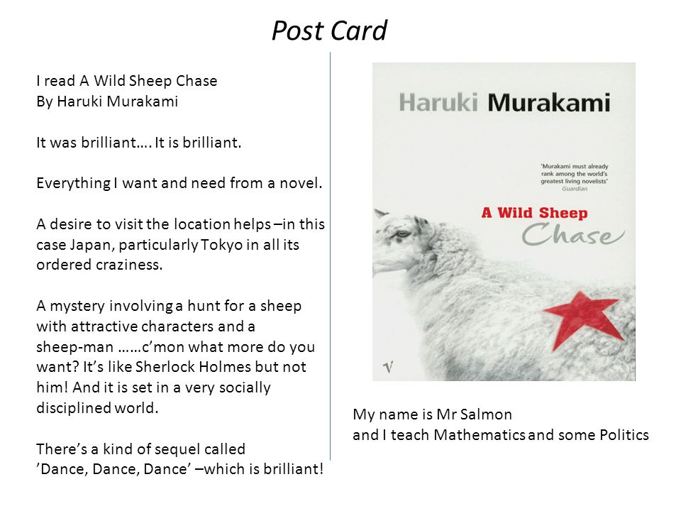 I read A Wild Sheep Chase By Haruki Murakami It was brilliant…. It is brilliant. Everything I want and need from a novel. A desire to visit the locati