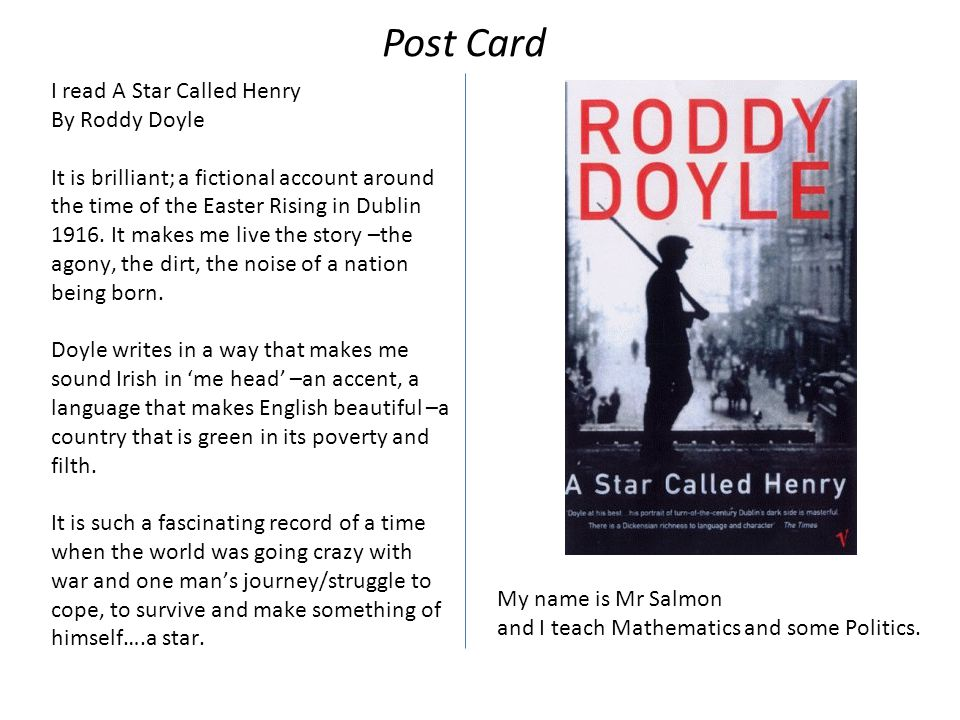 I read A Star Called Henry By Roddy Doyle It is brilliant; a fictional account around the time of the Easter Rising in Dublin 1916.