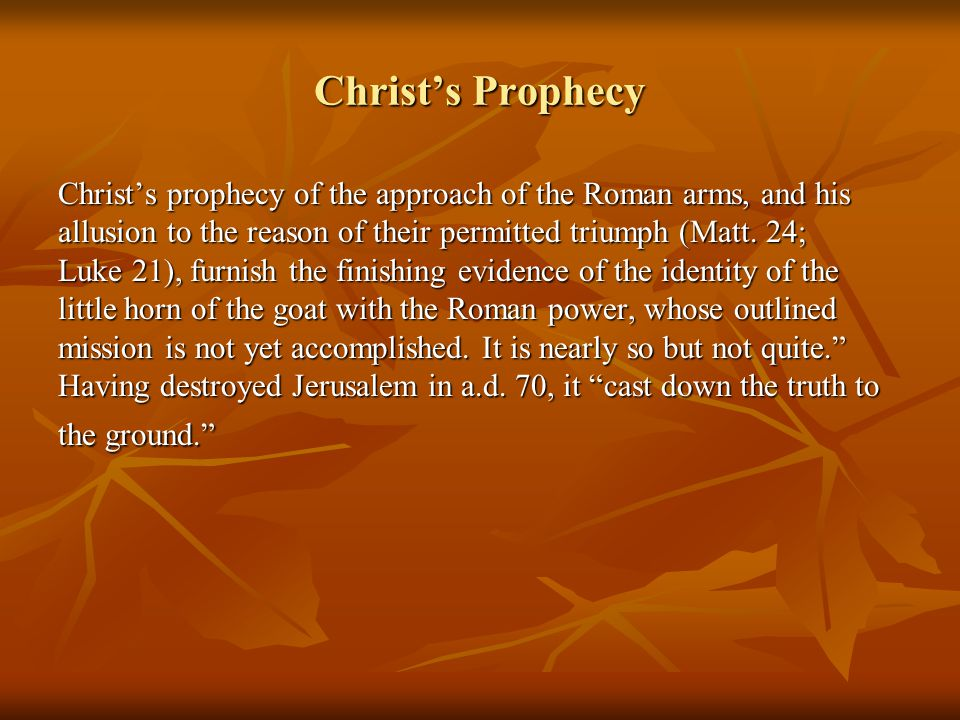 Christ's Prophecy Christ's prophecy of the approach of the Roman arms, and his allusion to the reason of their permitted triumph (Matt.