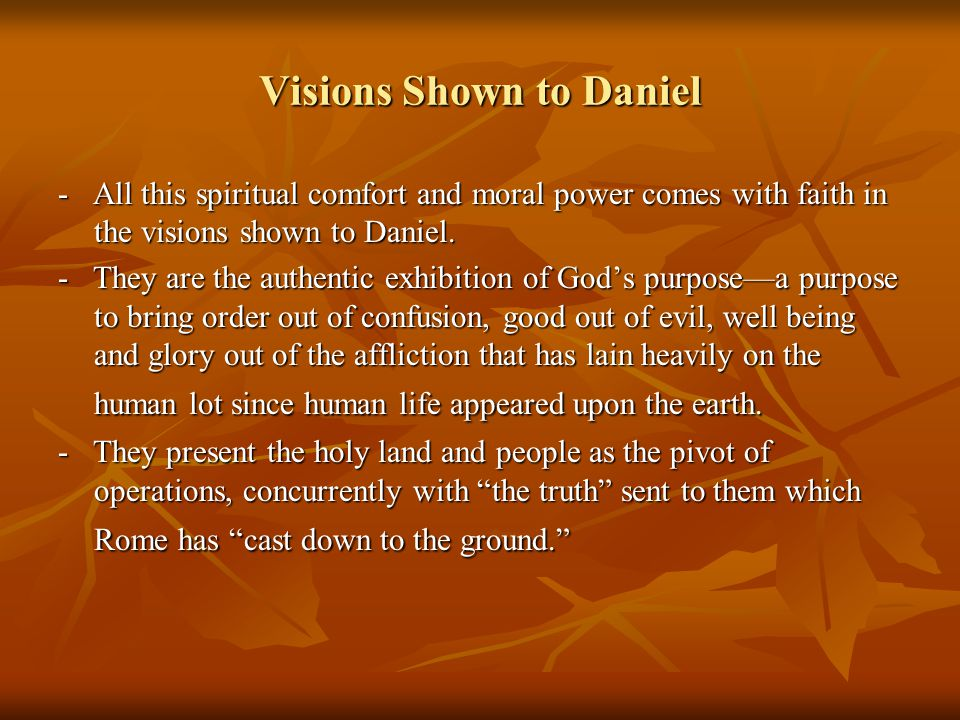 Visions Shown to Daniel - All this spiritual comfort and moral power comes with faith in the visions shown to Daniel.