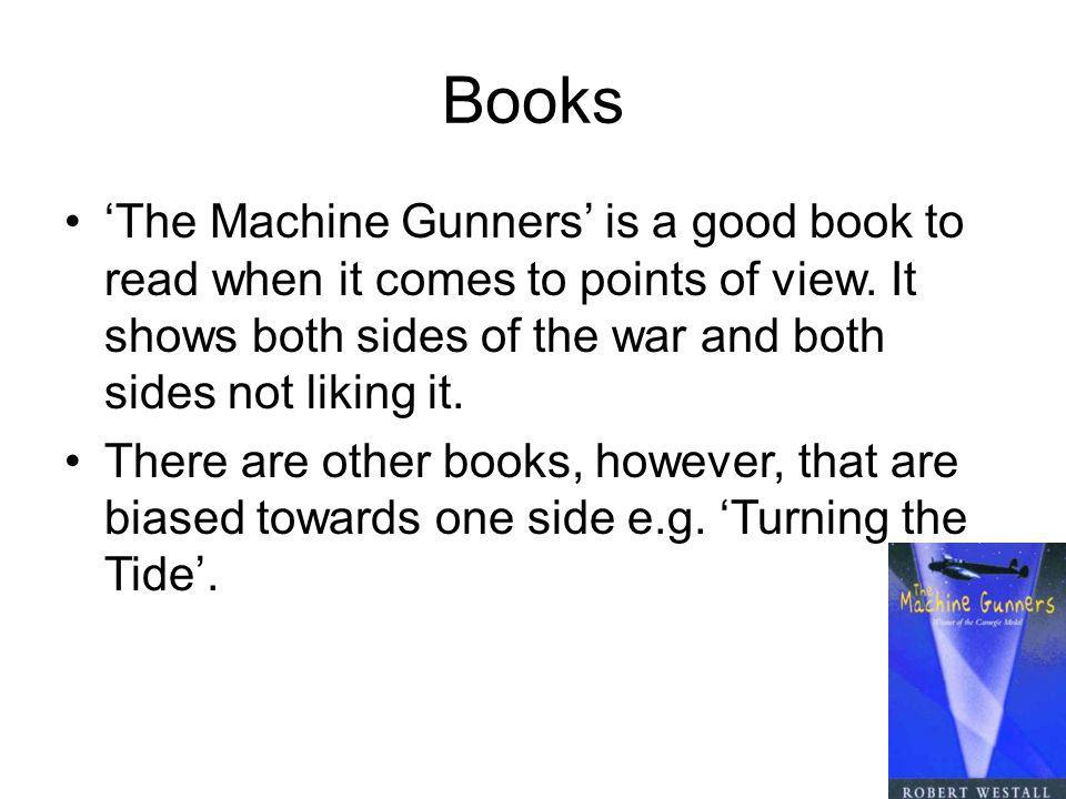 Books 'The Machine Gunners' is a good book to read when it comes to points of view.