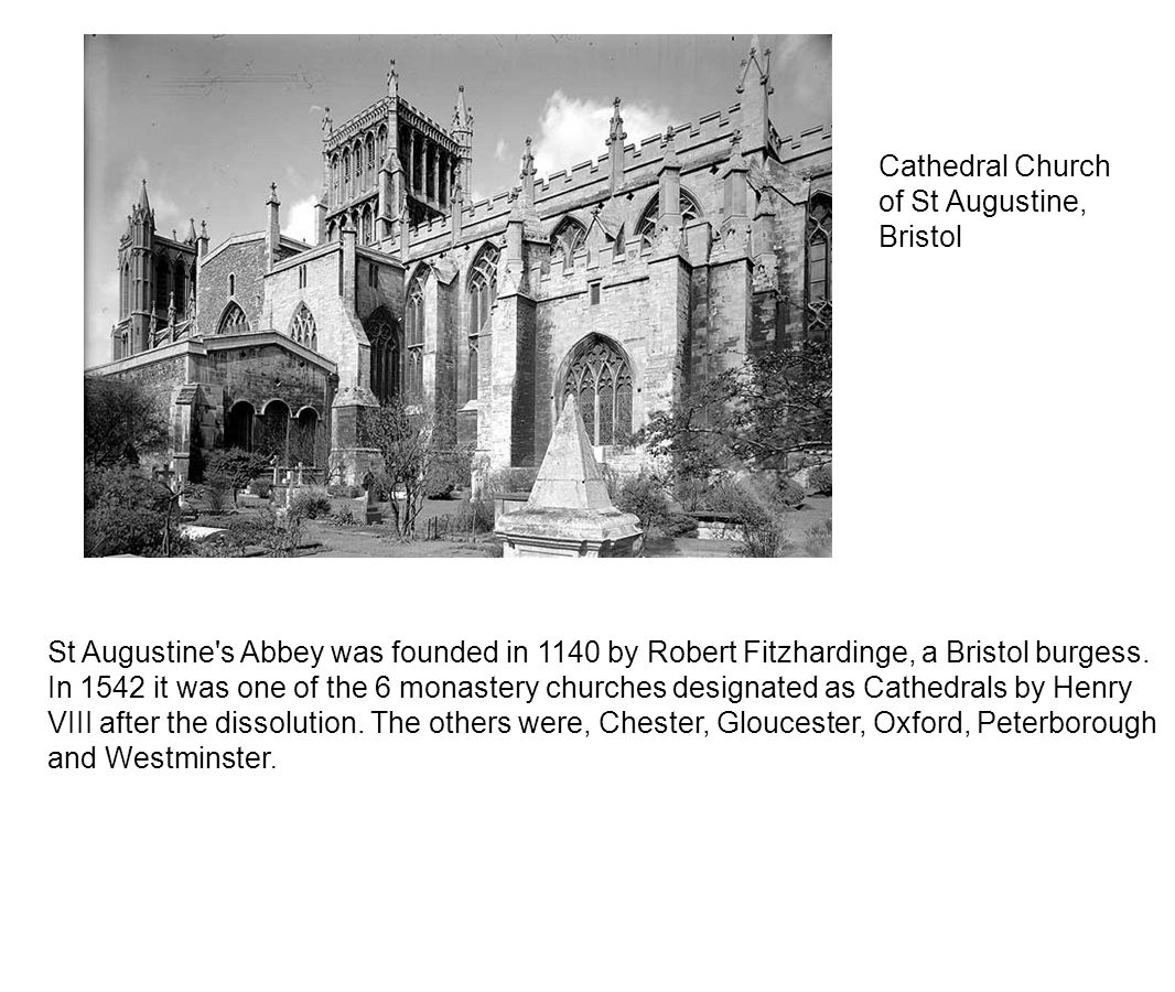 St Augustine s Abbey was founded in 1140 by Robert Fitzhardinge, a Bristol burgess.