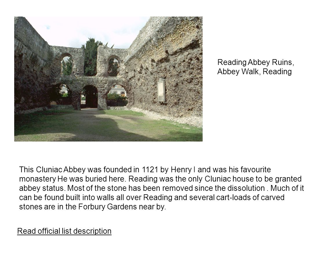 This Cluniac Abbey was founded in 1121 by Henry I and was his favourite monastery He was buried here.
