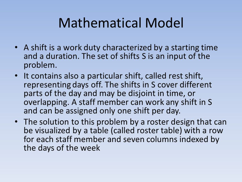 Mathematical Model A shift is a work duty characterized by a starting time and a duration. The set of shifts S is an input of the problem. It contains
