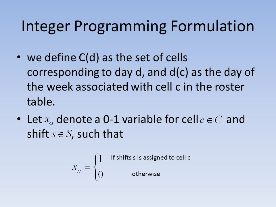Integer Programming Formulation we define C(d) as the set of cells corresponding to day d, and d(c) as the day of the week associated with cell c in t