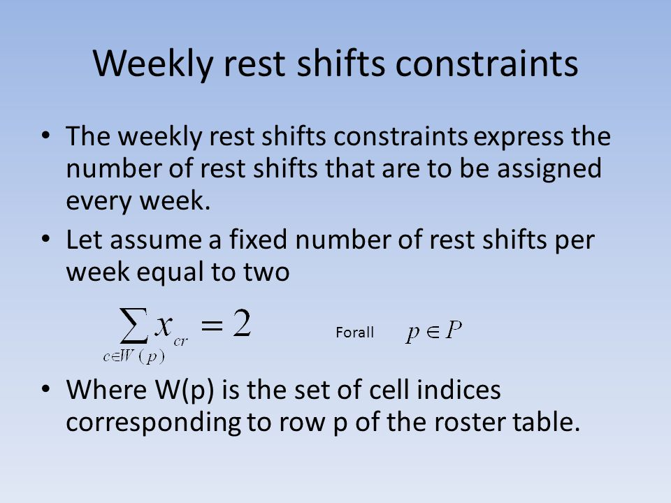 Weekly rest shifts constraints The weekly rest shifts constraints express the number of rest shifts that are to be assigned every week. Let assume a f