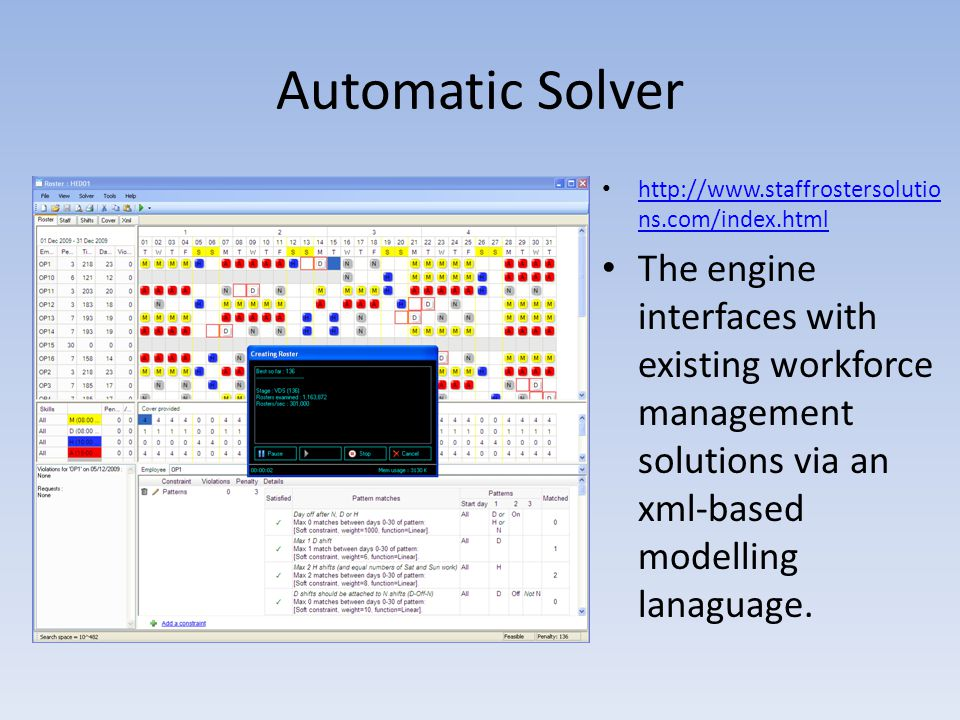 Automatic Solver http://www.staffrostersolutio ns.com/index.html http://www.staffrostersolutio ns.com/index.html The engine interfaces with existing w