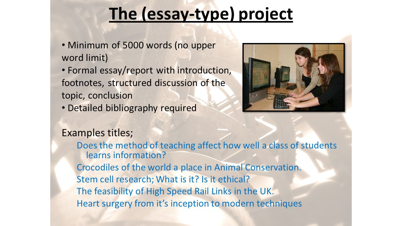 The (essay-type) project Examples titles; Does the method of teaching affect how well a class of students learns information? Crocodiles of the world