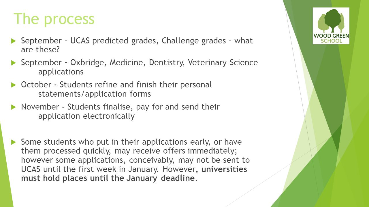  September – UCAS predicted grades, Challenge grades – what are these?  September – Oxbridge, Medicine, Dentistry, Veterinary Science applications 