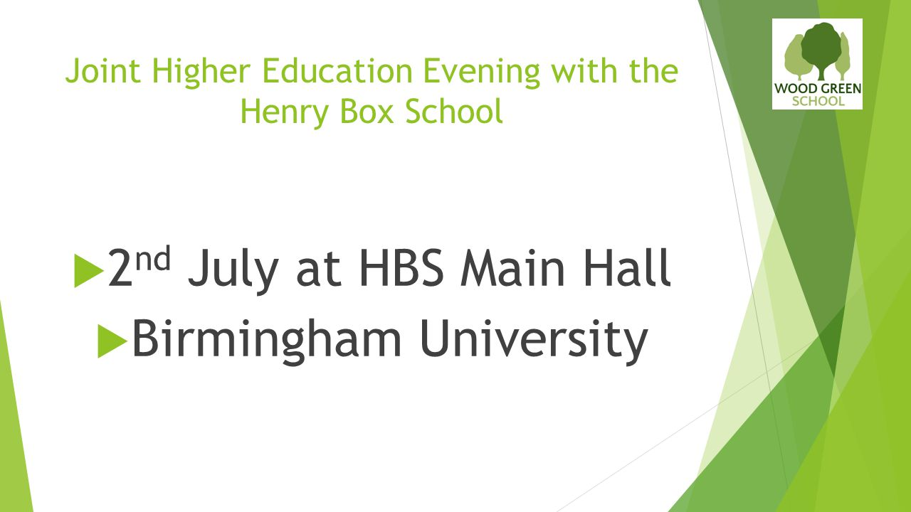 Joint Higher Education Evening with the Henry Box School  2 nd July at HBS Main Hall  Birmingham University