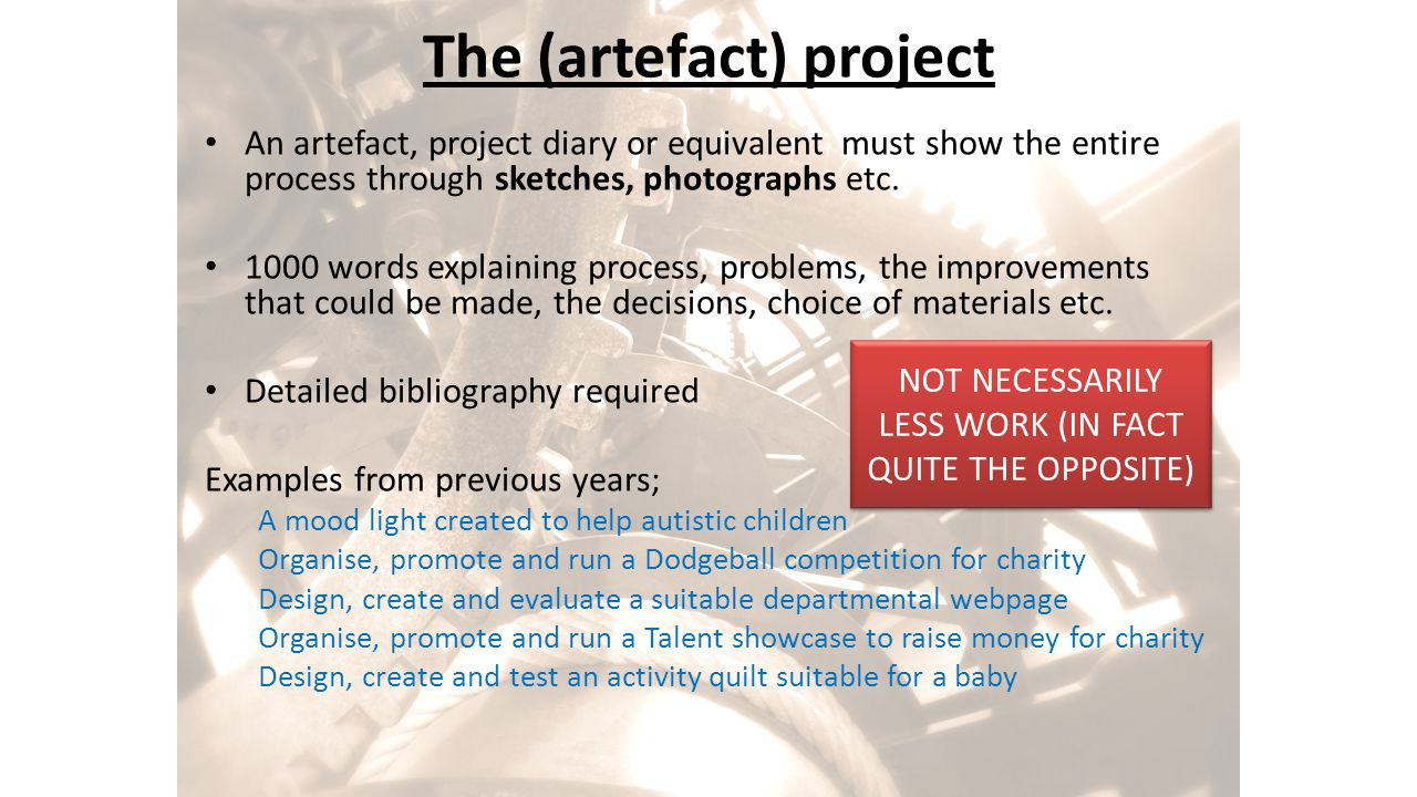 The (artefact) project An artefact, project diary or equivalent must show the entire process through sketches, photographs etc. 1000 words explaining