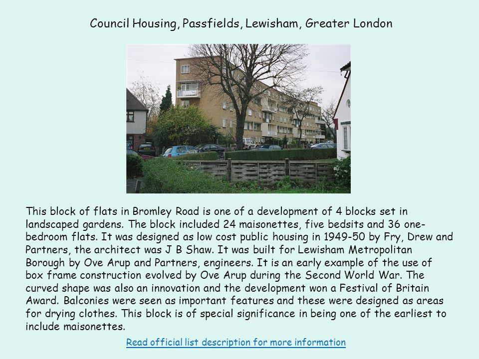 Council Housing, Passfields, Lewisham, Greater London This block of flats in Bromley Road is one of a development of 4 blocks set in landscaped gardens.