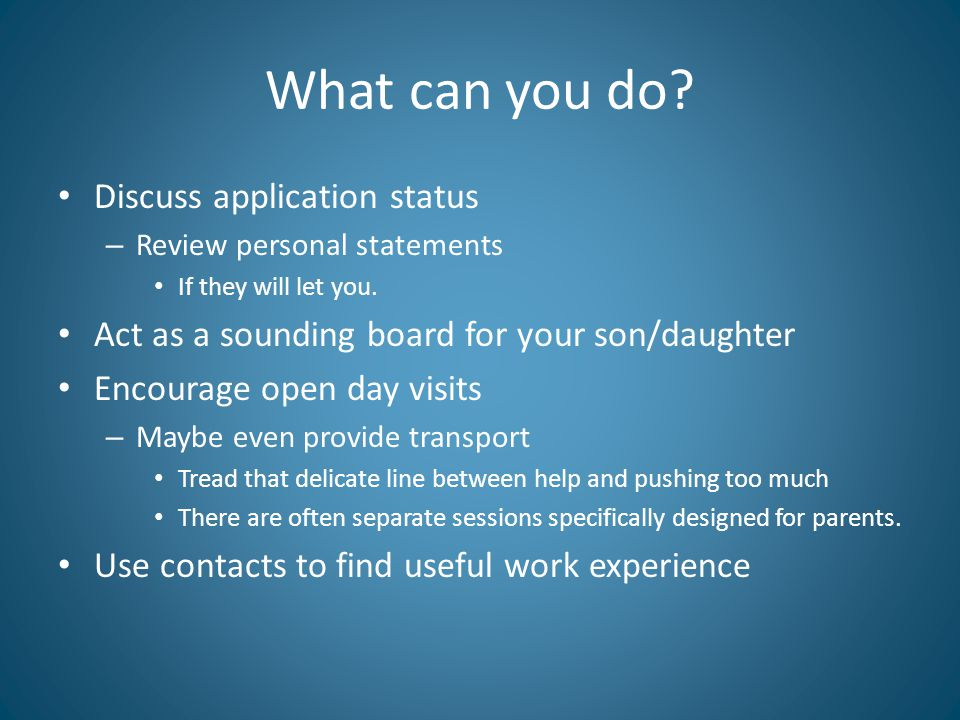 What can you do. Discuss application status – Review personal statements If they will let you.