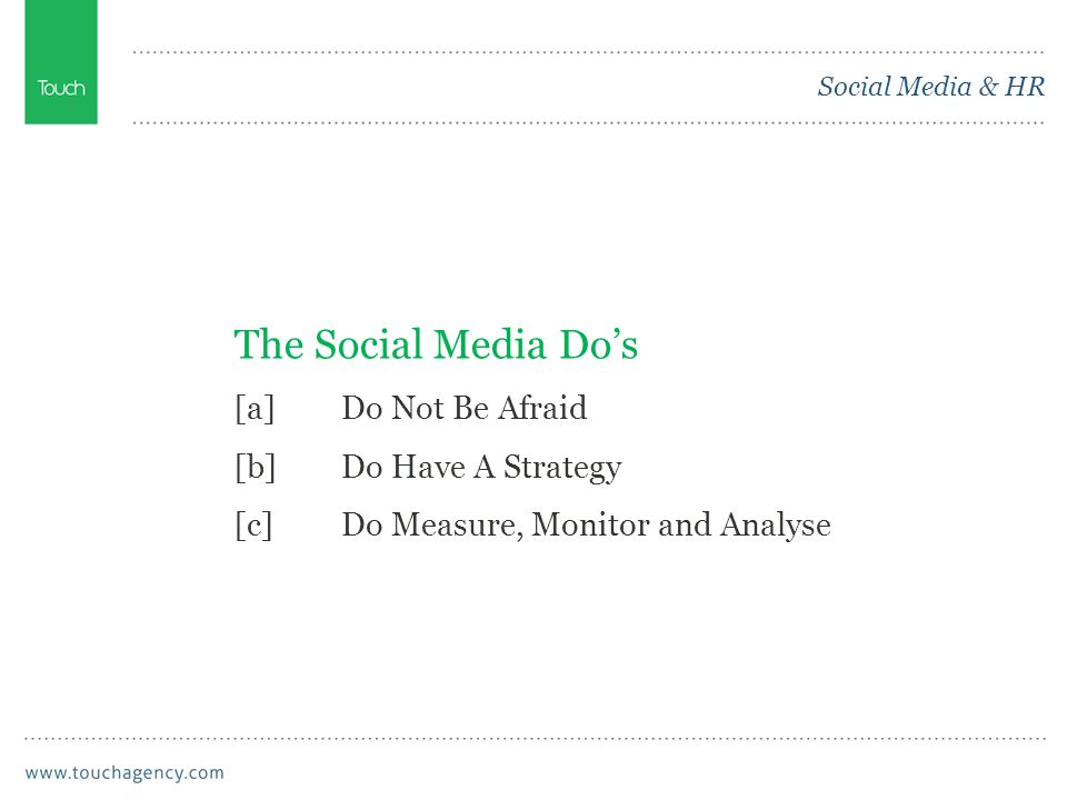 Social Media & HR The Social Media Do's [a]Do Not Be Afraid [b]Do Have A Strategy [c]Do Measure, Monitor and Analyse