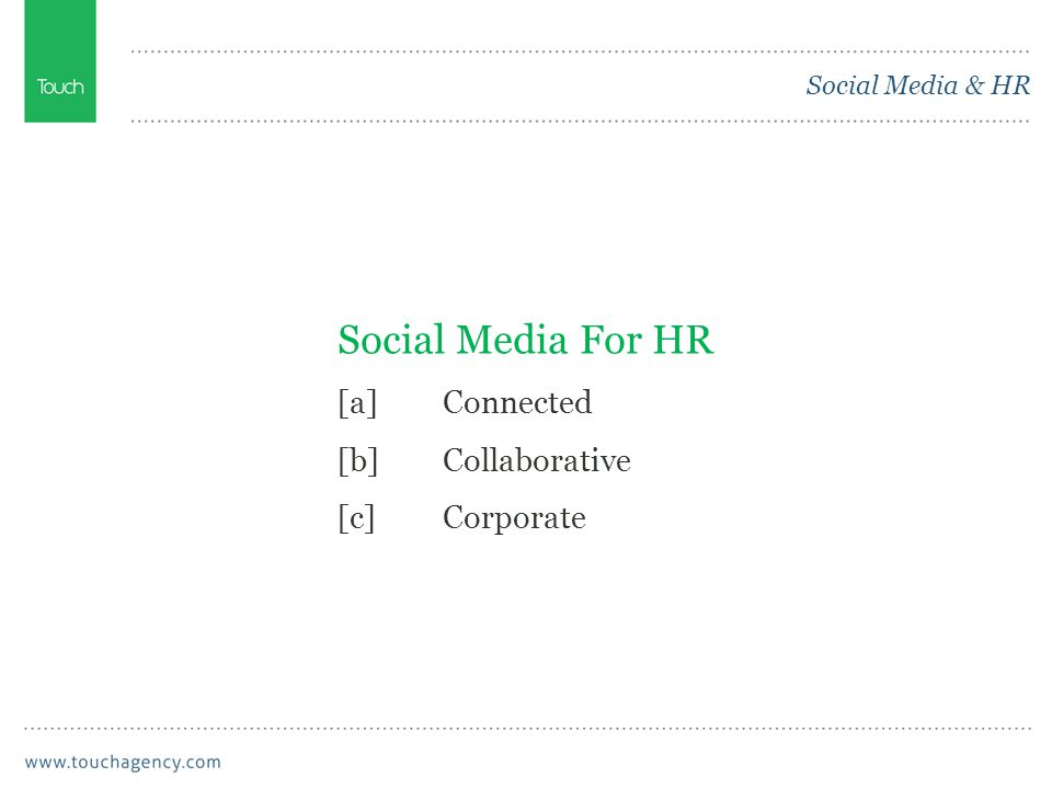Social Media & HR Social Media For HR [a]Connected [b]Collaborative [c]Corporate