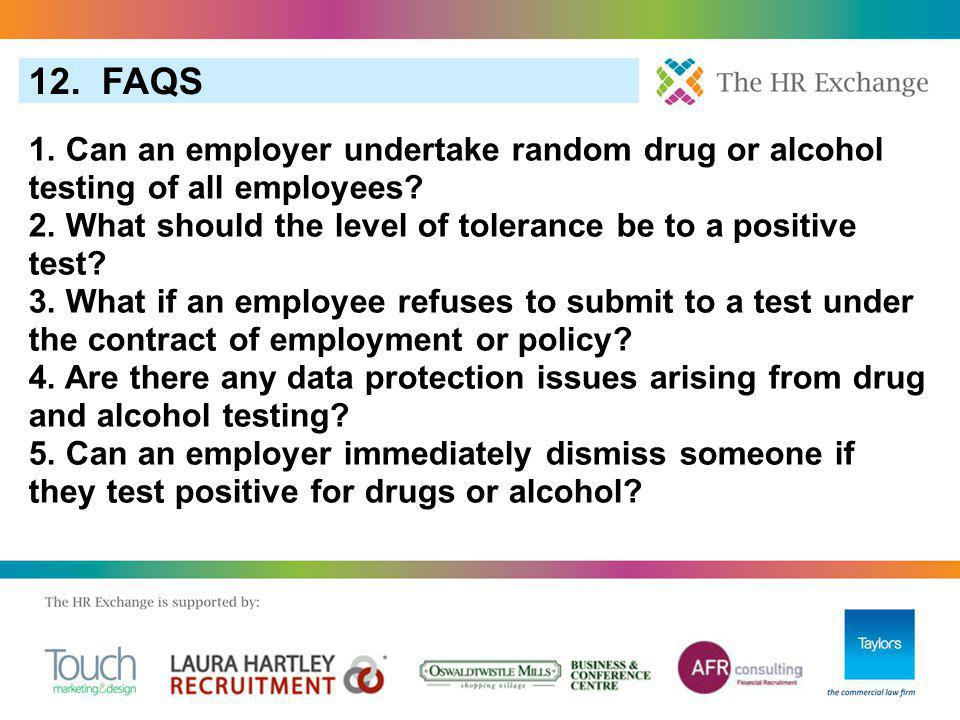 12. FAQS 1. Can an employer undertake random drug or alcohol testing of all employees.