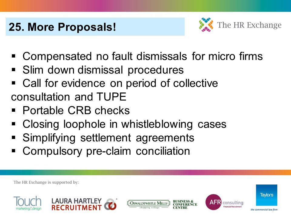 25. More Proposals!  Compensated no fault dismissals for micro firms  Slim down dismissal procedures  Call for evidence on period of collective con