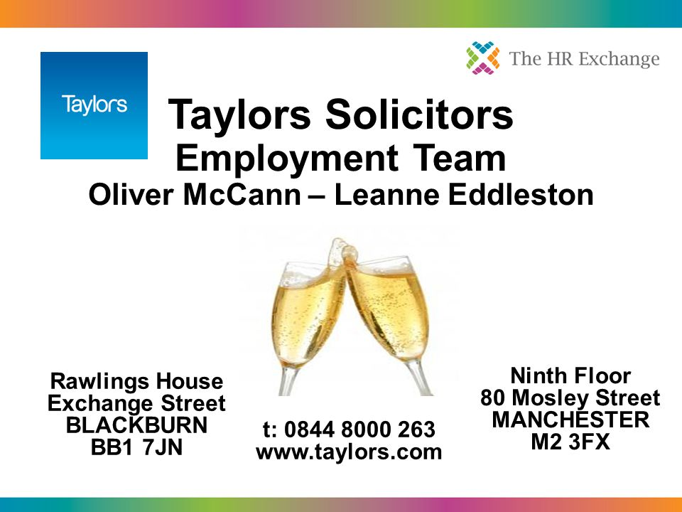 Taylors Solicitors Employment Team Oliver McCann – Leanne Eddleston Rawlings House Exchange Street BLACKBURN BB1 7JN Ninth Floor 80 Mosley Street MANC