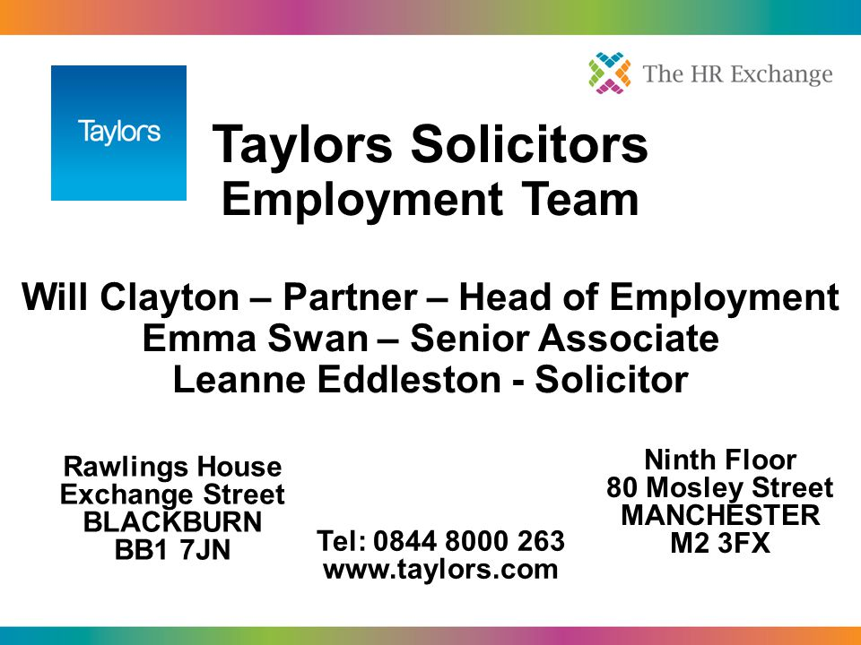 Taylors Solicitors Employment Team Will Clayton – Partner – Head of Employment Emma Swan – Senior Associate Leanne Eddleston - Solicitor Rawlings Hous