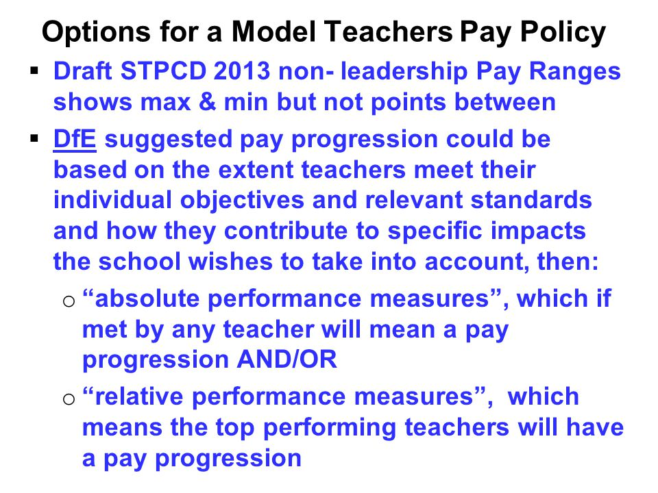 Options for a Model Teachers Pay Policy   Draft STPCD 2013 non- leadership Pay Ranges shows max & min but not points between   DfE suggested pay p