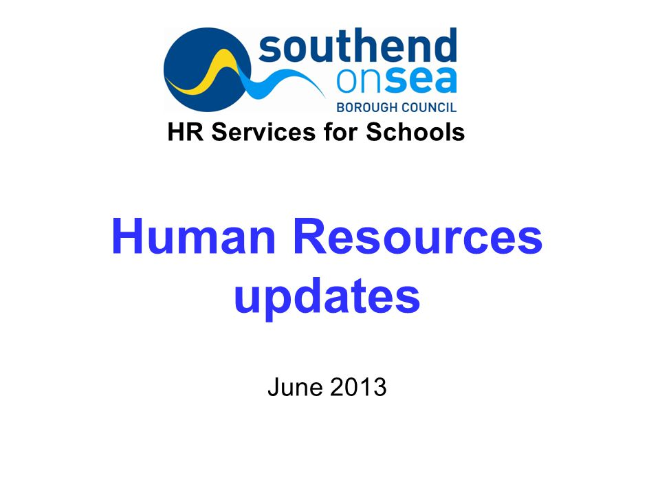 Human Resources updates June 2013 HR Services for Schools