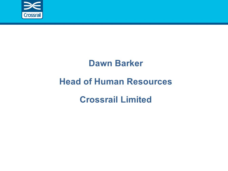 Dawn Barker Head of Human Resources Crossrail Limited