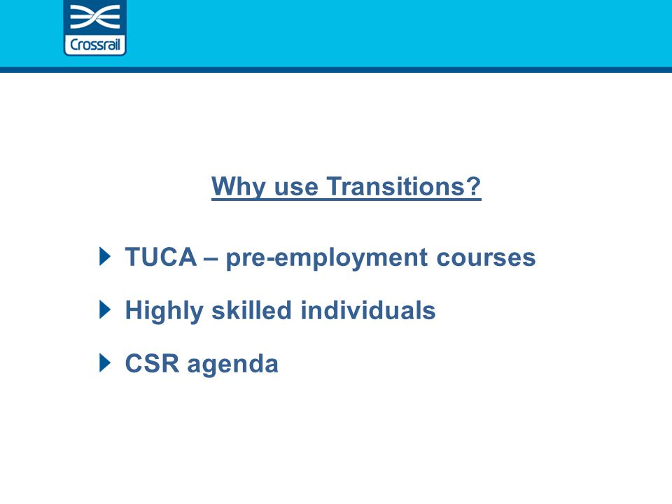 Why use Transitions? TUCA – pre-employment courses Highly skilled individuals CSR agenda