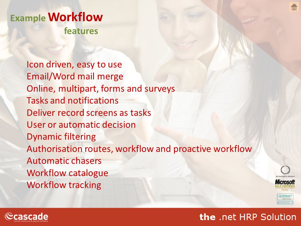 Example Workflow features Icon driven, easy to use Email/Word mail merge Online, multipart, forms and surveys Tasks and notifications Deliver record s