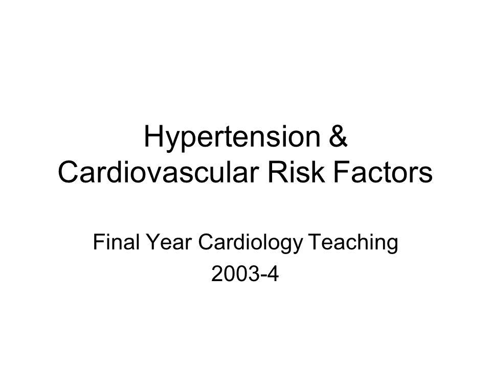 Outline Global burden of cardiovascular disease Epidemiology of cardiovascular disease Hypertension –Epidemiology –Clinical features –Investigation Cardiovascular risk assessment