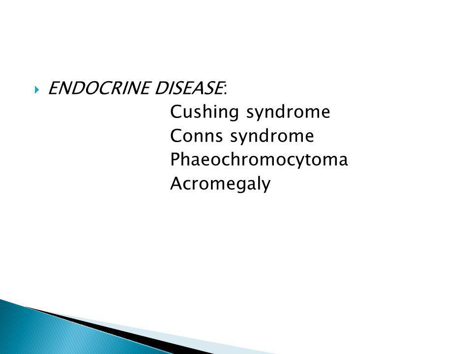  ENDOCRINE DISEASE: Cushing syndrome Conns syndrome Phaeochromocytoma Acromegaly