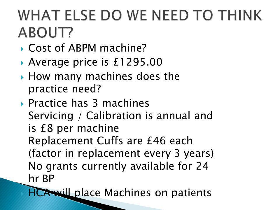  Cost of ABPM machine.  Average price is £1295.00  How many machines does the practice need.