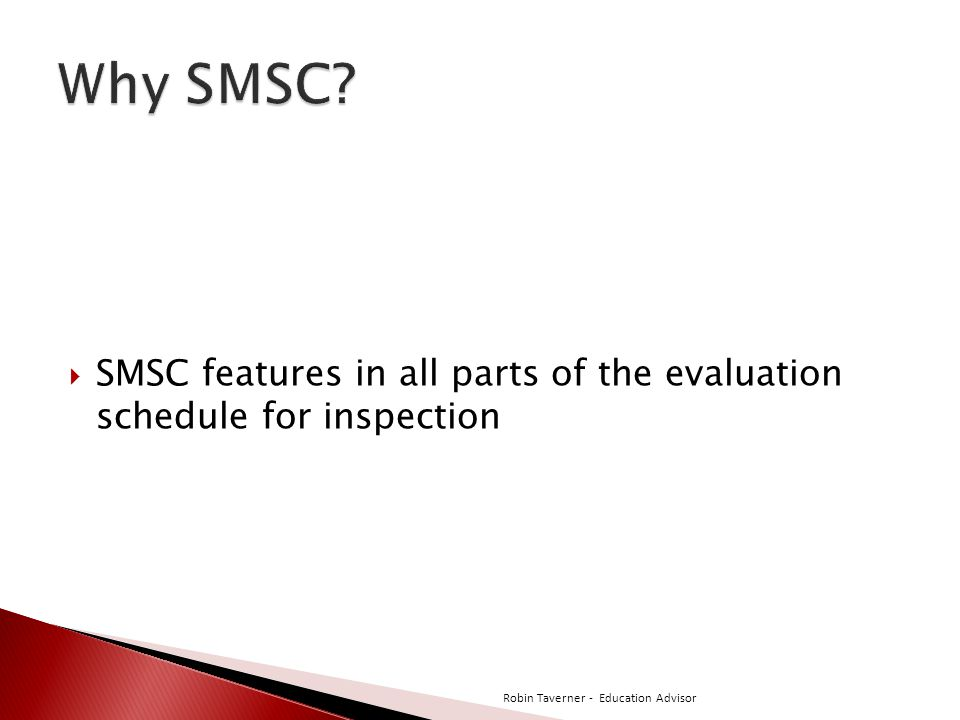  SMSC features in all parts of the evaluation schedule for inspection Robin Taverner - Education Advisor