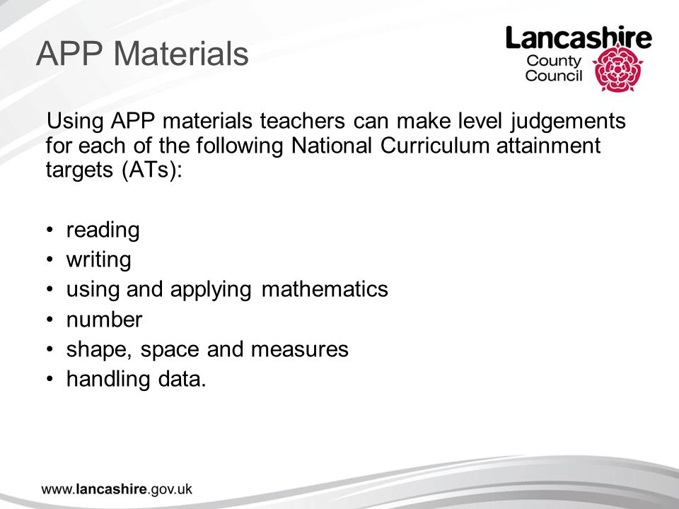 Using APP materials teachers can make level judgements for each of the following National Curriculum attainment targets (ATs): reading writing using a