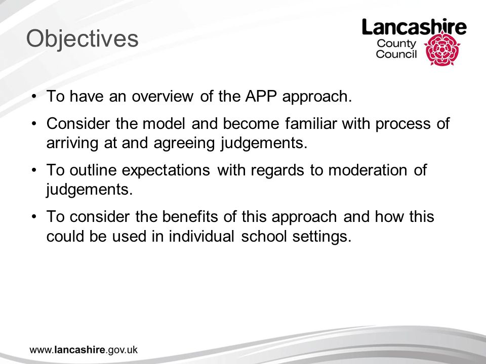 Objectives To have an overview of the APP approach. Consider the model and become familiar with process of arriving at and agreeing judgements. To out