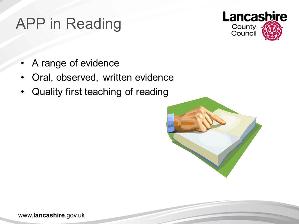 A range of evidence Oral, observed, written evidence Quality first teaching of reading APP in Reading