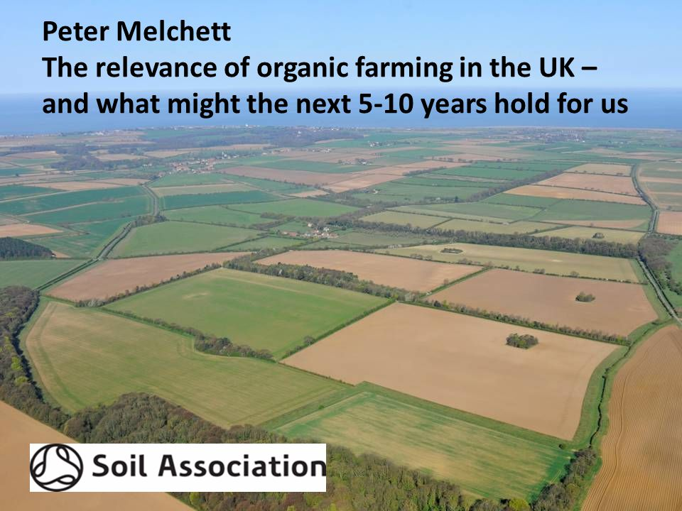Peter Melchett The relevance of organic farming in the UK – and what might the next 5-10 years hold for us