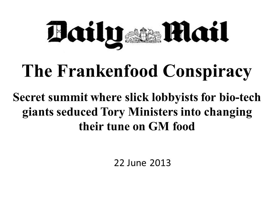 The Frankenfood Conspiracy Secret summit where slick lobbyists for bio-tech giants seduced Tory Ministers into changing their tune on GM food 22 June