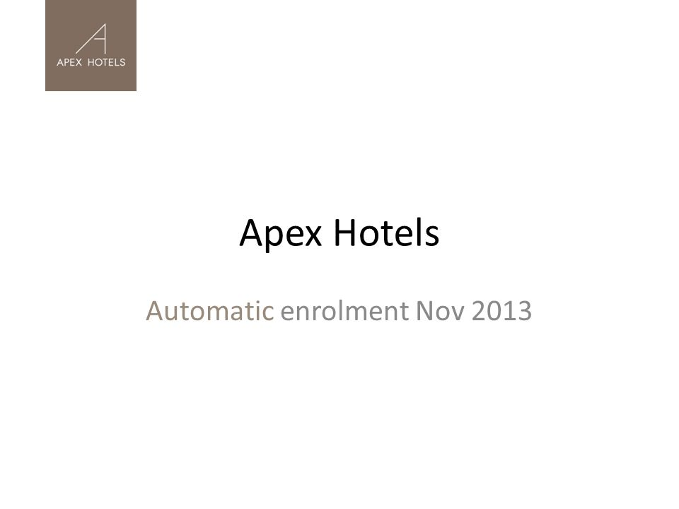 Initial Decision Making Apex Hotels – 8 hotels and a head office, over 850 employees, part-time to full- time permanent.