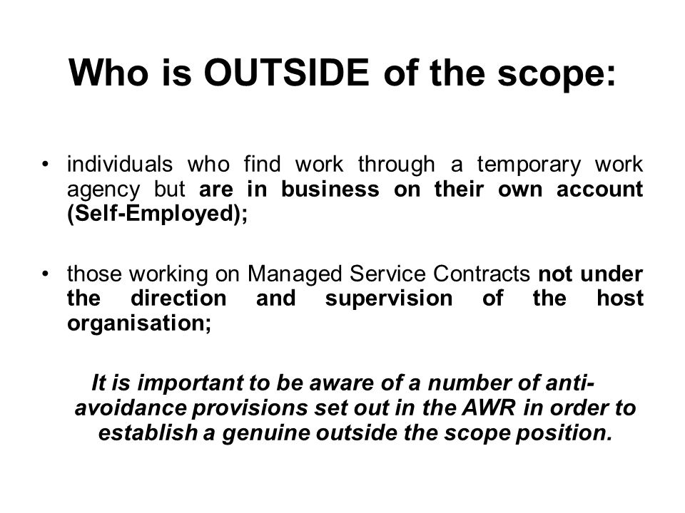 Who is OUTSIDE of the scope: individuals who find work through a temporary work agency but are in business on their own account (Self-Employed); those