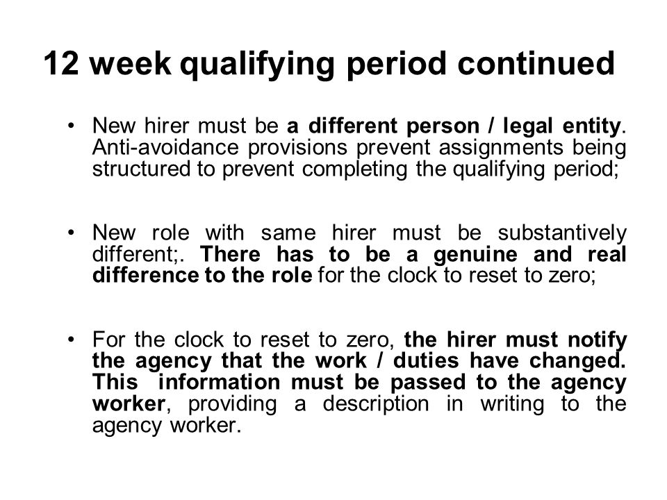 12 week qualifying period continued New hirer must be a different person / legal entity. Anti-avoidance provisions prevent assignments being structure