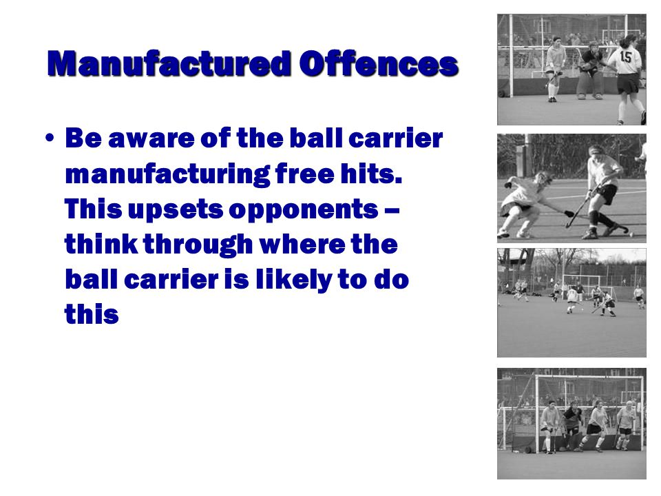 Manufactured Offences Be aware of the ball carrier manufacturing free hits.