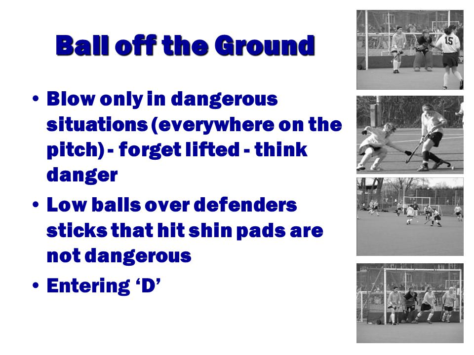 Ariel Pass Much more likely Set up free hits correctly, make sure the players are 5 Metres from the ball Watch the ball on the way up – It must not be dangerous The ball landing – apart from the receiver, players must stay 5 metres away Defenders may stop or deflect a shot at goal with the stick above the shoulder –