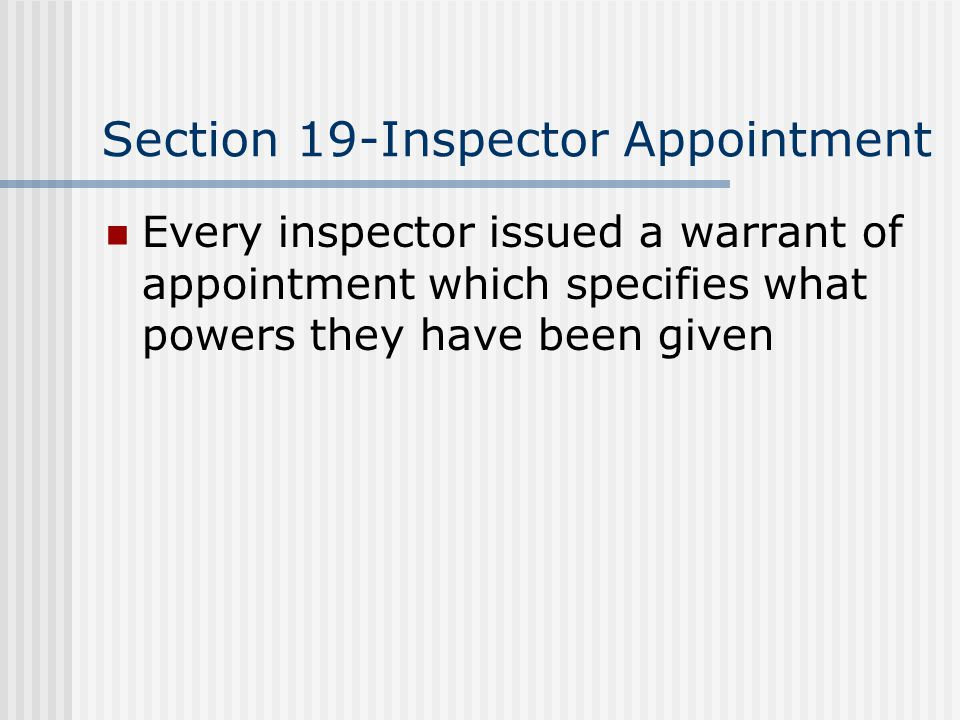 Section 19-Inspector Appointment Every inspector issued a warrant of appointment which specifies what powers they have been given