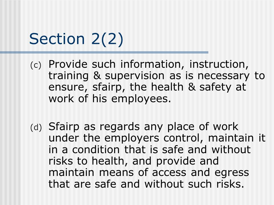 Section 2(2) (c) Provide such information, instruction, training & supervision as is necessary to ensure, sfairp, the health & safety at work of his e