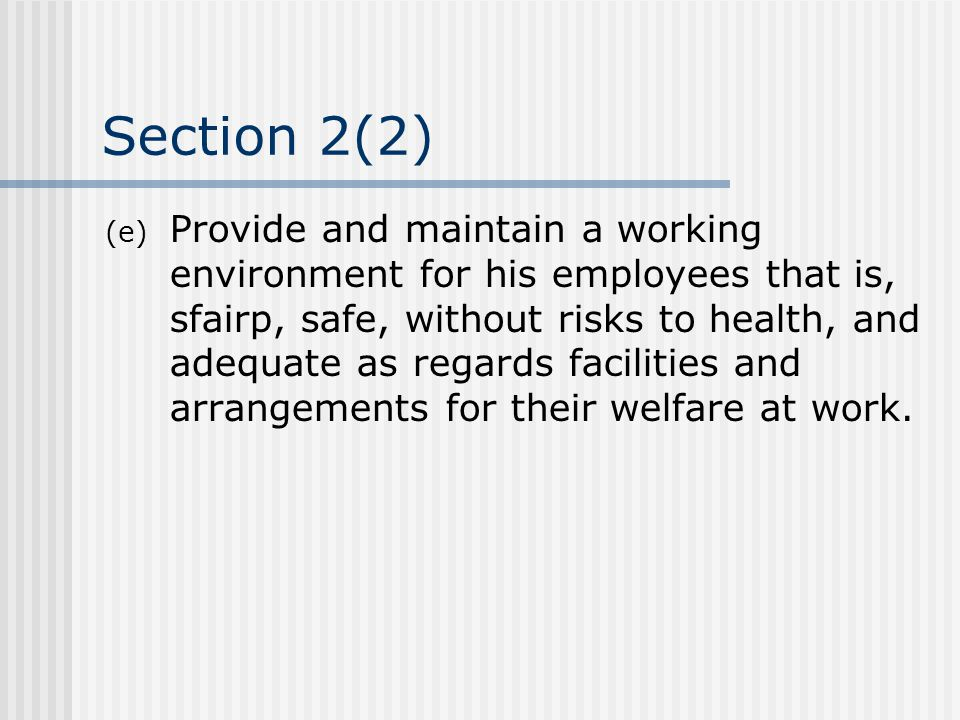 Section 2(2) (e) Provide and maintain a working environment for his employees that is, sfairp, safe, without risks to health, and adequate as regards